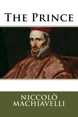 The Prince - Machiavelli, Niccolo, and Marriott, William Kenaz (Translated by)