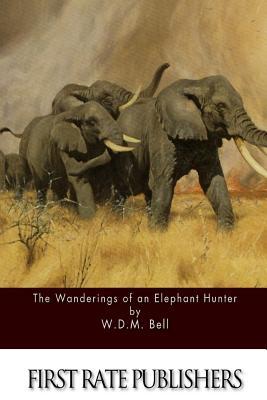 The Wanderings of an Elephant Hunter - Bell, W D M