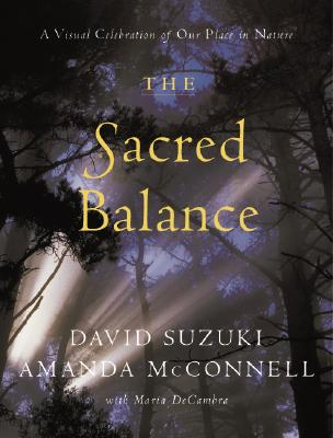 The Sacred Balance: A Visual Celebration of Our Place in Nature - Suzuki, David T, and McConnell, Amanda, and DeCambra, Maria