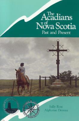 The Acadians of Nova Scotia - Ross, Sally, and Deveau, Alphonse