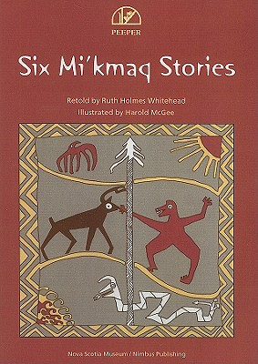 Six Mi'kmaq Stories - Whitehead, Ruth Holmes (Retold by)
