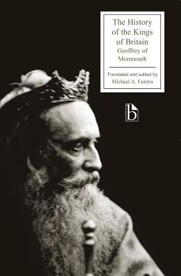 The History of the Kings of Britain - Geoffrey, and Geoffrey, Of Monmouth, and Of Monmouth, Geoffrey