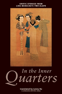 In the Inner Quarters: Erotic Stories from Ling Mengchu's Two Slaps - Hu, Lenny (Translated by), and Guisso, R W L (Translated by)