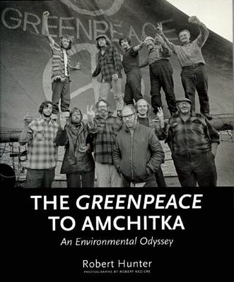 The Greenpeace to Amchitka: An Environmental Odyssey - Hunter, Robert, and Keziere, Robert (Photographer)