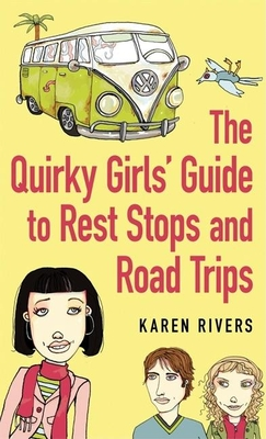 The Quirky Girls' Guide to Rest Stops and Road Trips - Rivers, Karen