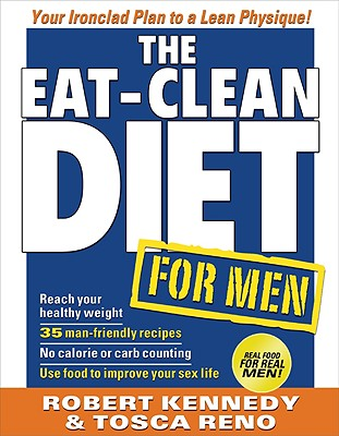 The Eat-Clean Diet for Men: Your Ironclad Plan for a Lean Physique! - Reno, Tosca, and Kennedy, Robert, and Lalanne, Jack (Foreword by)