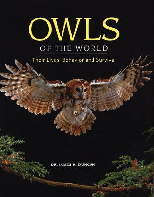 Owls of the World: Their Lives, Behavior and Survival - Duncan, James R, Dr., PH.D.