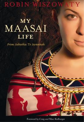 My Maasai Life: From Suburbia to Savannah - Wiszowaty, Robin