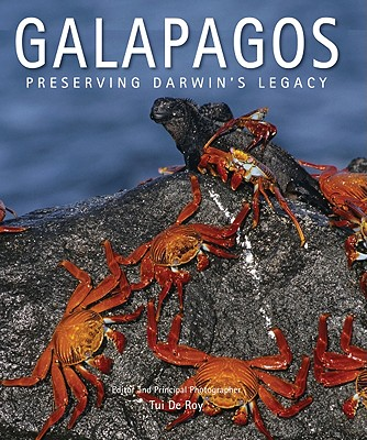 Galapagos: Preserving Darwin's Legacy - De Roy, Tui (Photographer), and Darwin, Sarah (Foreword by)