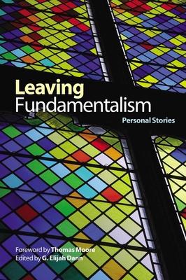 Leaving Fundamentalism: Personal Stories - Dann, G Elijah (Editor), and Moore, Thomas (Foreword by)