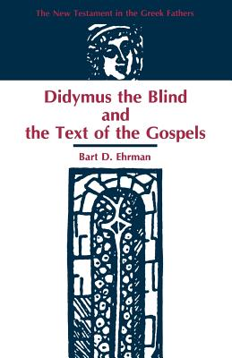 Didymus the Blind and the Text of the Gospels - Ehrman, Bart D