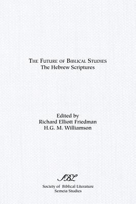 The Future of Biblical Studies: The Hebrew Scriptures - Friedman, Richard Elliott (Editor), and Williamson, H G M (Editor)