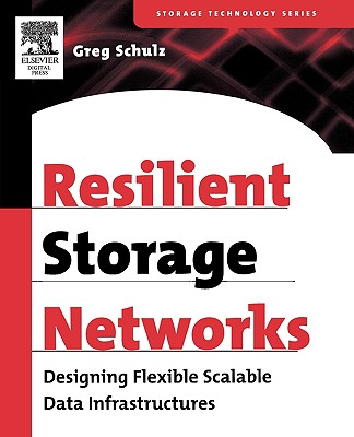 Resilient Storage Networks: Designing Flexible Scalable Data Infrastructures - Schulz, Greg