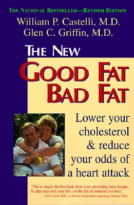 New Good Fat Bad Fat: Lower Your Cholesterol and Reduce Your Odds of a Heart Attack - Castelli, William P., and Griffin, Glen C.