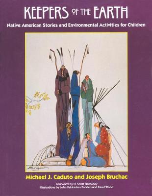Keepers of the Earth: Native American Stories and Environmental Activities for Children - Caduto, Michael J, and Bruchac, Joseph