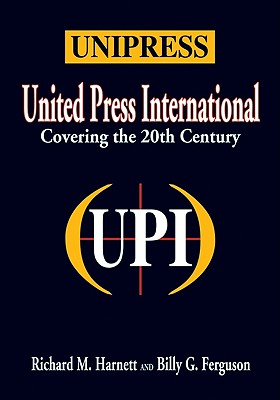 Unipress: Covering the 20th Century - Harnett, Richard M, and Hohulin, Richard M, and Ferguson, Bill