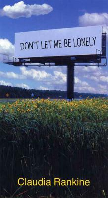 Don't Let Me Be Lonely: An American Lyric - Rankine, Claudia