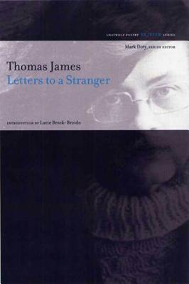 Letters to a Stranger - James, Thomas, and Brock-Broido, Lucie (Introduction by)
