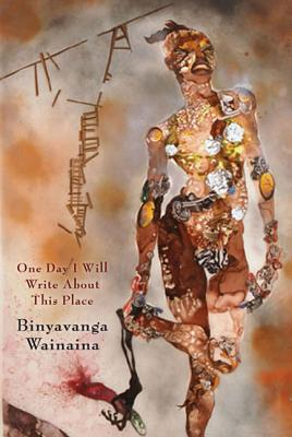 One Day I Will Write about This Place: A Memoir - Wainaina, Binyavanga