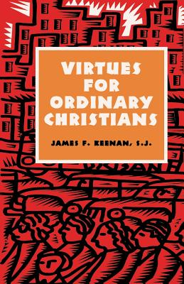 Virtues for Ordinary Christians - Keenan, James F, S.J., Ed.