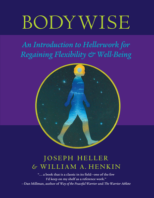 Bodywise: An Introduction to Hellerwork for Regaining Flexibility & Well-Being - Heller, Joseph, and Henkin, William A
