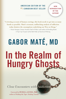 In the Realm of Hungry Ghosts: Close Encounters with Addiction - Mate, Gabor, M.D., and Levine, Peter, MD (Foreword by)