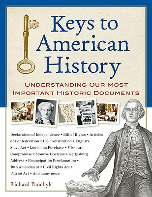 Keys to American History: Understanding Our Most Important Historic Documents - Panchyk, Richard