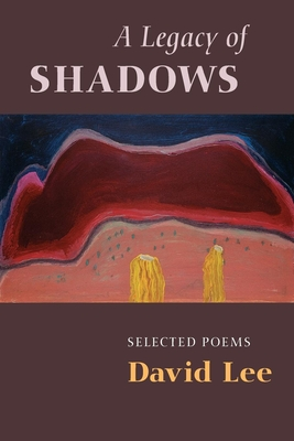 A Legacy of Shadows: Selected Poems - Lee, David