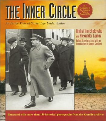 The Inner Circle: An Inside View of Soviet Life Under Stalin-A Pictorial History - Konchalovsky, Andrei, and Lipkov, Alexander, and Gambrell, Jamey (Designer)