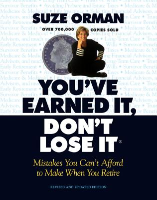 You've Earned It, Don't Lose It: Mistakes You Can't Afford to Make When You Retire - Orman, Suze, and Mead, Linda