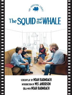 Squid and the Whale the: The Shooting Script - Baumbach, Noah, and Anderson, Wes (Introduction by)