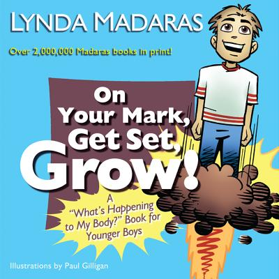 "On Your Mark, Get Set, Grow!: A ""What's Happening to My Body?"" Book for Younger Boys - Madaras, Lynda, and Gilligan, Paul (Illustrator)"