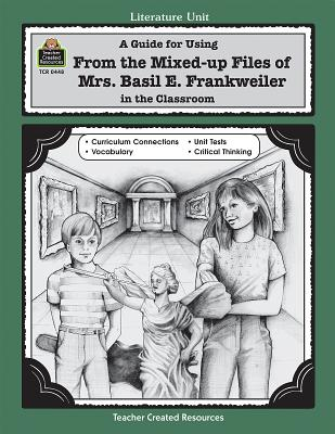 A Guide for Using from Mixed Up Files of Mrs. Basil E. Frankweiler in the Classroom - Robbins, Mari Lu
