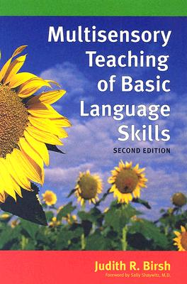Multisensory Teaching of Basic Language Skills - Birsh, Judith R, PH.D. (Editor), and Shaywitz, Sally E, M.D. (Foreword by)