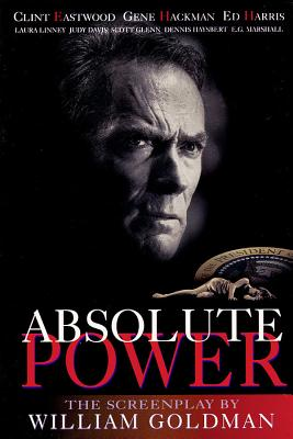 Absolute Power: The Screenplay - Goldman, William, and William, Goldman