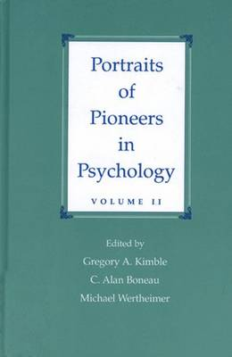 Portraits of Pioneers in Psychology: Volume II - Kimble, Gregory A (Editor), and Wertheimer, Michael (Editor), and Boneau, C Alan (Editor)