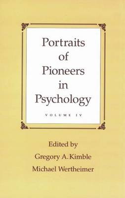 Portraits of Pioneers in Psychology, Volume IV - Kimble, Gregory A (Editor), and Wertheimer, Michael (Editor)