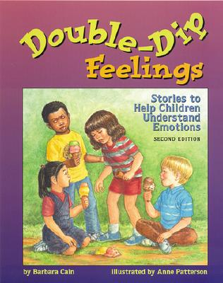 Double-Dip Feelings: Stories to Help Children Understand Emotions - Cain, Barbara S, and Patterson, Anne