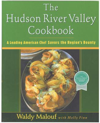 The Hudson River Valley Cookbook: A Leading American Chef Savors the Region's Bounty - Malouf, Waldy, and Finn, Molly