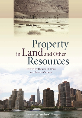 Property in Land and Other Resources - Ostrom, Elinor, and Cole, Dan H (Editor)