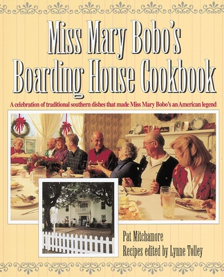 Miss Mary Bobo's Boarding House Cookbook: A Celebration of Traditional Southern Dishes That Made Miss Mary Bobo's an American Legend - Mitchamore, Pat, and Tolley, Lynne (Editor), and Bobo, Mary