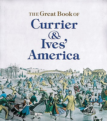 Great Book of Currier and Ives' America - Rawls, Walton