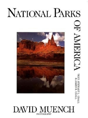 National Parks of America - Muench, David (Photographer), and Meunch, David (Photographer), and Udall, James R