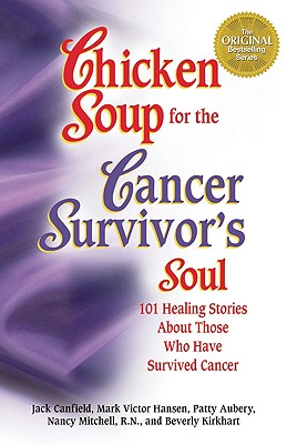 Chicken Soup for the Cancer Survivor's Soul: 101 Healing Stories about Those Who Have Survived Cancer - Canfield, Jack (Introduction by), and Aubrey, Patty, and Aubery, Patty (Introduction by)