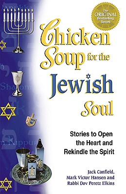 Chicken Soup for the Jewish Soul: 101 Stories to Open the Heart and Rekindle the Soul - Canfield, Jack, and Hansen, Mark Victor, and Elkins, Dov Peretz, Rabbi