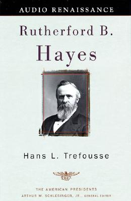 Rutherford B. Hayes - Trefousse, Hans Louis, and Schlesinger, Arthur Meier, Jr. (Editor), and Claffey, Ira (Read by)