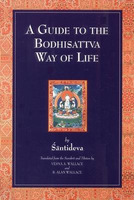 A Guide to the Bodhisattva Way of Life - Shantideva, and Santideva, and Wallace, Vesna A, Professor (Translated by)