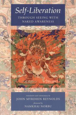 Self-Liberation Through Seeing with Naked Awareness - Reynolds, John Mrydhin (Commentaries by), and Norbu, Namkhai (Foreword by)