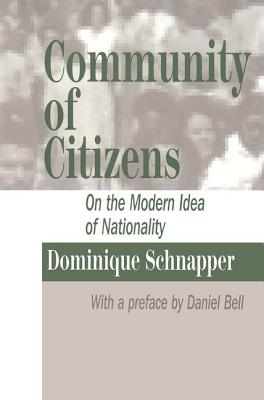 Community of Citizens: On the Modern Idea of Nationality - Schnapper, Dominique, and Rosee, Severine (Translated by), and Bell, Daniel (Preface by)