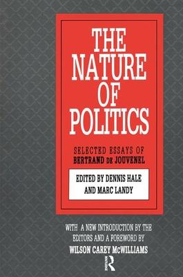 The Nature of Politics - Jouvenel, Bertrand De, and Hale, Dennis (Editor), and Landy, Marc (Editor)